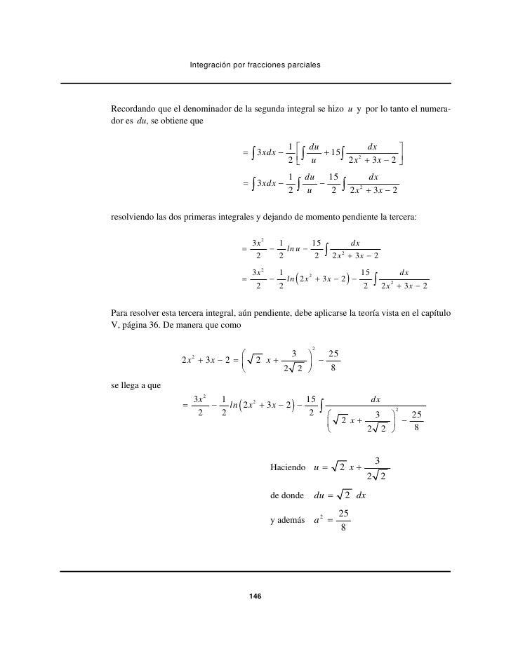 Integración por fracciones parcialesRecordando que el denominador de la segunda integral se hizo u y por lo tanto el numer...
