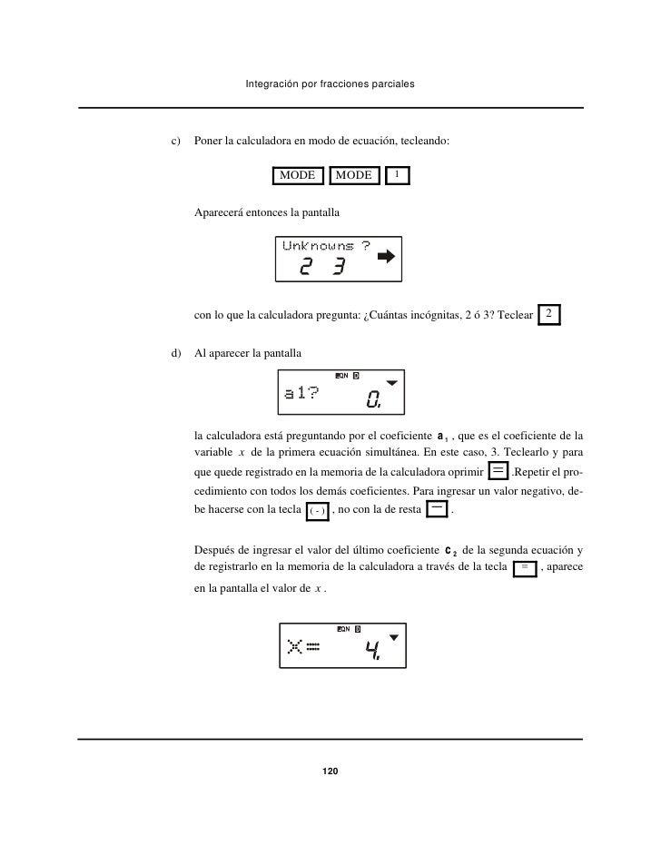 Integración por fracciones parcialesc)   Poner la calculadora en modo de ecuación, tecleando:                        MODE ...