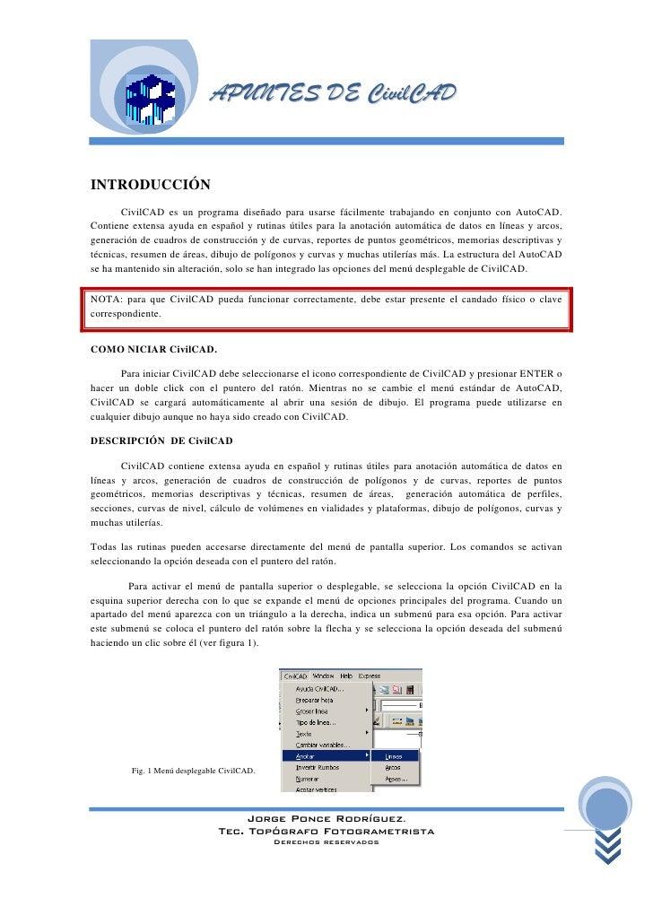 INTRODUCCIÓN       CivilCAD es un programa diseñado para usarse fácilmente trabajando en conjunto con AutoCAD.Contiene ext...