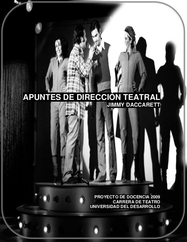 APUNTES DE DIRECCIÓN TEATRAL JIMMY DACCARETT  PROYECTO DE DOCENCIA 2009 CARRERA DE TEATRO UNIVERSIDAD DEL DESARROLLO