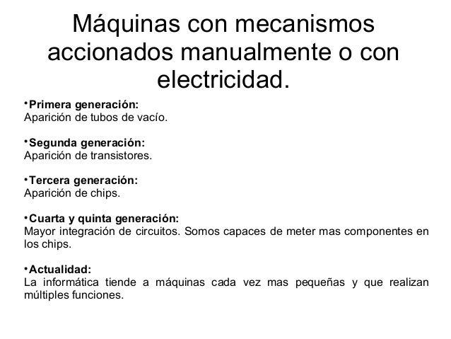 Máquinas con mecanismos accionados manualmente o con electricidad.  Primera generación: Aparición de tubos de vacío.  Se...