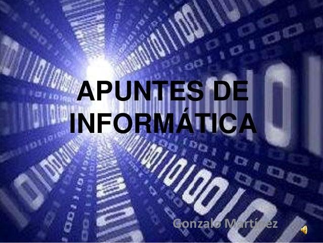 APUNTES DE INFORMÁTICA  Gonzalo Martínez
