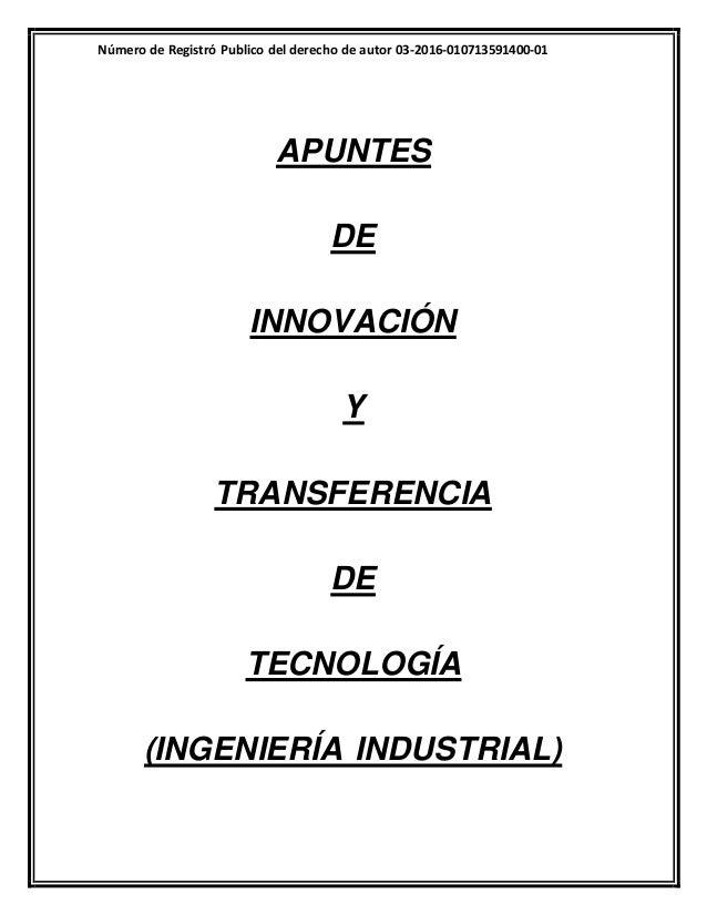 Número de Registró Publico del derecho de autor 03-2016-010713591400-01 1 APUNTES DE INNOVACIÓN Y TRANSFERENCIA DE TECNOLO...