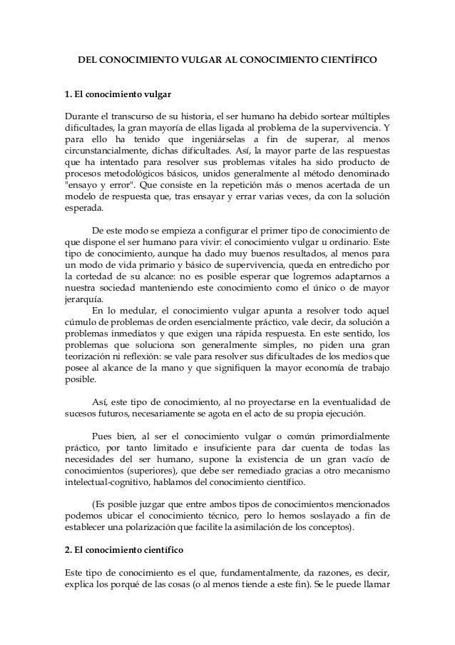 DEL CONOCIMIENTO VULGAR AL CONOCIMIENTO CIENTÍFICO1. El conocimiento vulgarDurante el transcurso de su historia, el ser hu...