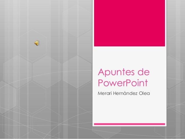 Apuntes de PowerPoint Merari Hernández Olea