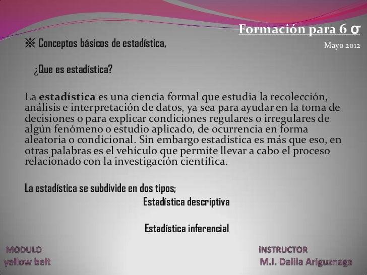 Formación para 6 σ※ Conceptos básicos de estadística,                                   Mayo 2012  ¿Que es estadística?La ...