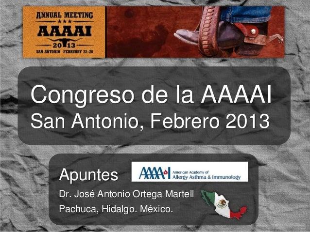 Congreso de la AAAAISan Antonio, Febrero 2013  Apuntes  Dr. José Antonio Ortega Martell  Pachuca, Hidalgo. México.
