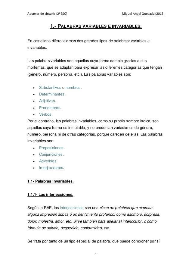 Apuntes de sintaxis (2ºESO) Miguel Ángel Quesada (2015) 1 1.- PALABRAS VARIABLES E INVARIABLES. En castellano diferenciamo...