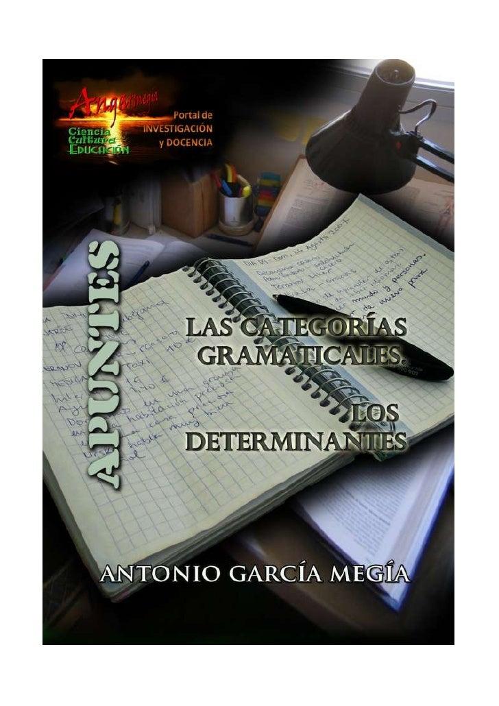 Apuntes    Las categorías gramaticales Los determinantes Antonio García Megía Doctor en Filología Hispánica