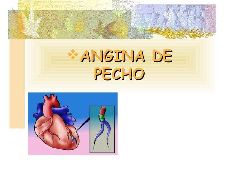 <ul><li>ANGINA DE PECHO </li></ul>