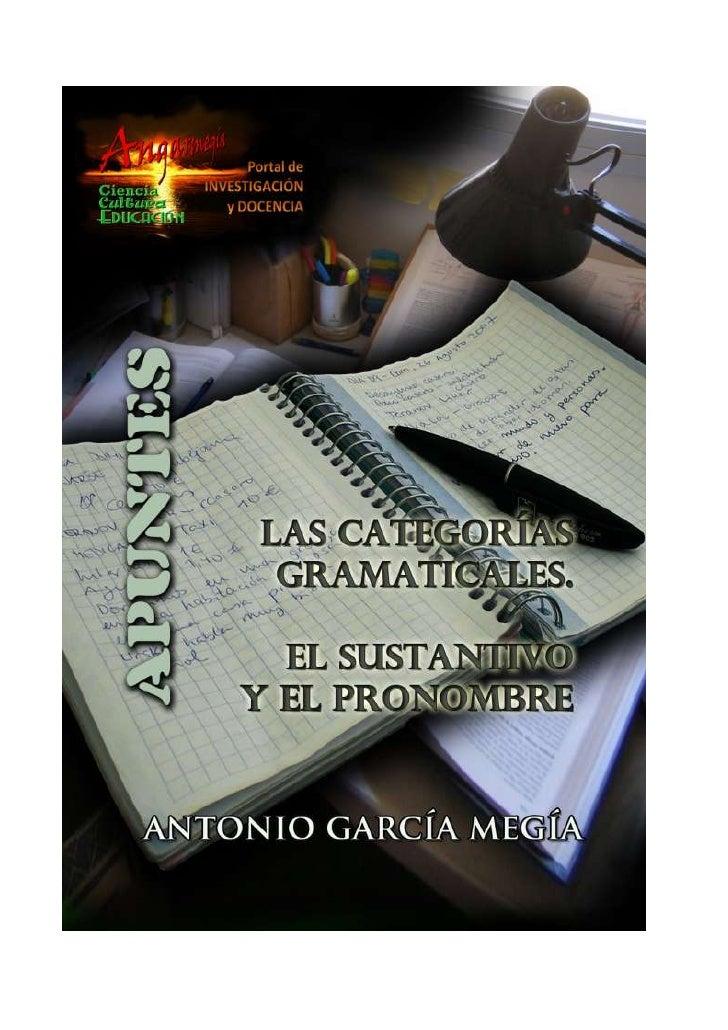 Apuntes    Las categorías gramaticales El sustantivo y el pronombre Antonio García Megía Doctor en Filología Hispánica