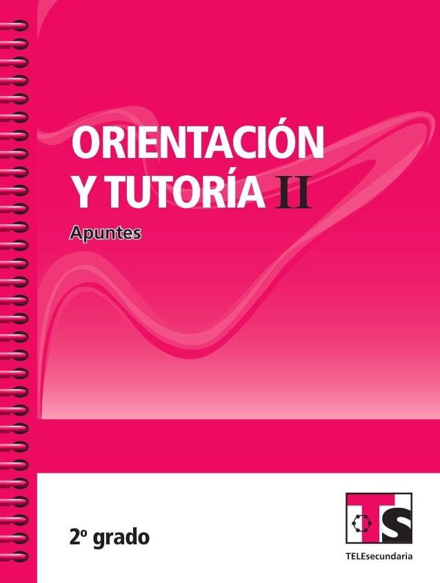 SUSTITUIR 2o grado Apuntes TELEsecundariaOrientaciónyTutoríaII.Apuntes II ORIENTACIÓN YTUTORÍA TS-AP-OTY II-PORTADA.indd 1...