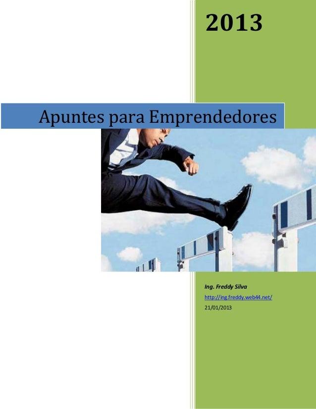 2013 Ing. Freddy Silva Apuntes para Emprendedores http://ing.freddy.web44.net/ 21/01/2013