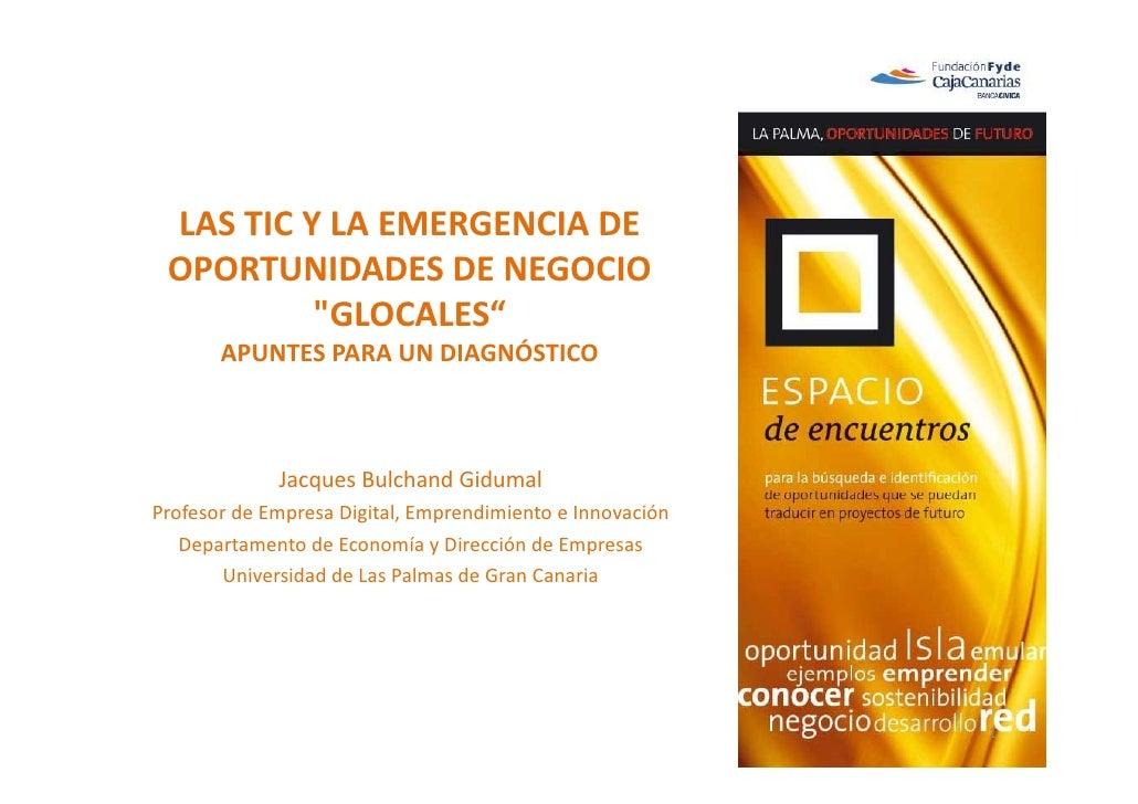 """LASTICYLAEMERGENCIADE LAS TIC Y LA EMERGENCIA DE OPORTUNIDADESDENEGOCIO          """"GLOCALES""""       APUNTESPARAUN..."""