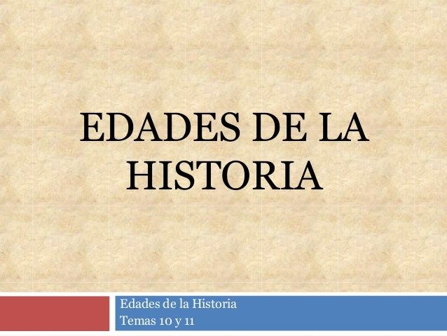 EDADES DE LA HISTORIA Edades de la Historia Temas 10 y 11
