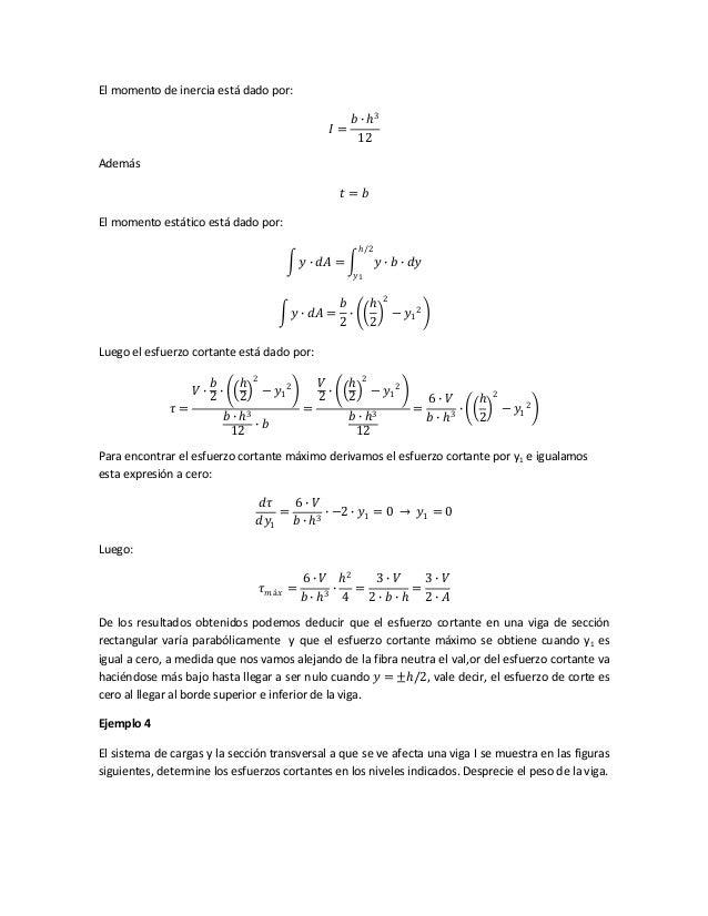 El momento de inercia está dado por: 𝐼 = 𝑏 ∙ 3 12 Además 𝑡 = 𝑏 El momento estático está dado por: 𝑦 ∙ 𝑑𝐴 = 𝑦 ∙ 𝑏 ∙ 𝑑𝑦 /2...