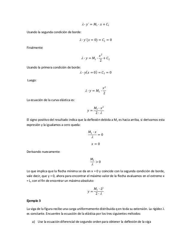  ∙ 𝑦´ = 𝑀1 ∙ 𝑥 + 𝐶1 Usando la segunda condición de borde:  ∙ 𝑦´ 𝑥 = 0 = 𝐶1 = 0 Finalmente:  ∙ 𝑦 = 𝑀1 ∙ 𝑥2 2 + 𝐶2 Usando...