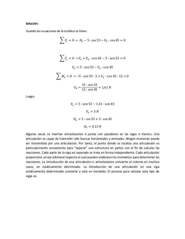 Solución: Usando las ecuaciones de la estática se tiene: 𝐹𝑥 = 0 → 𝐻𝐴 − 5 ∙ cos 53 − 𝑉𝐵 ∙ cos 45 = 0 𝐹𝑦 = 0 → 𝑉𝐴 + 𝑉𝐵 ∙ 𝑠𝑒𝑛...