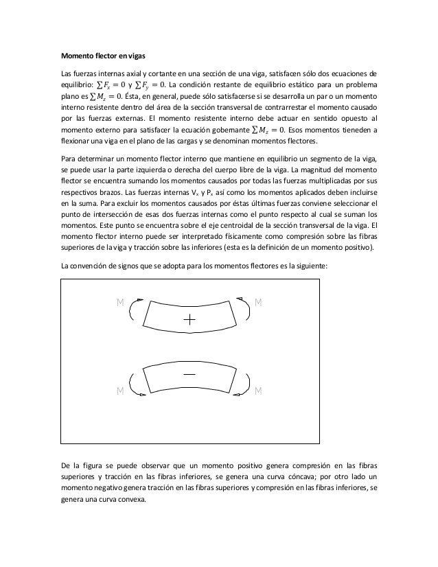 Momento flector en vigas Las fuerzas internas axial y cortante en una sección de una viga, satisfacen sólo dos ecuaciones ...