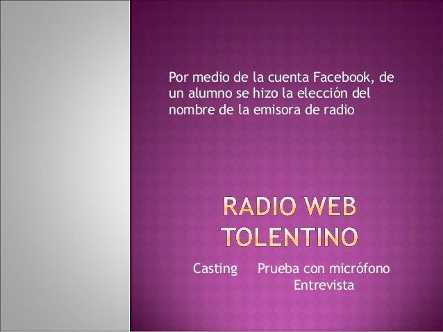 Por medio de la cuenta Facebook, de un alumno se hizo la elección del nombre de la emisora de radio Casting Prueba con mic...