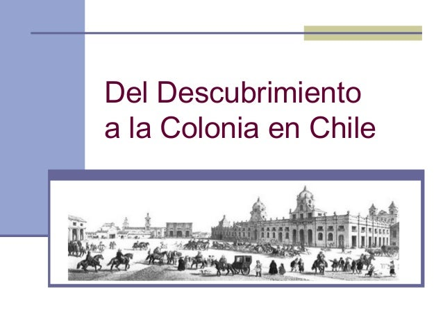 Del Descubrimiento a la Colonia en Chile