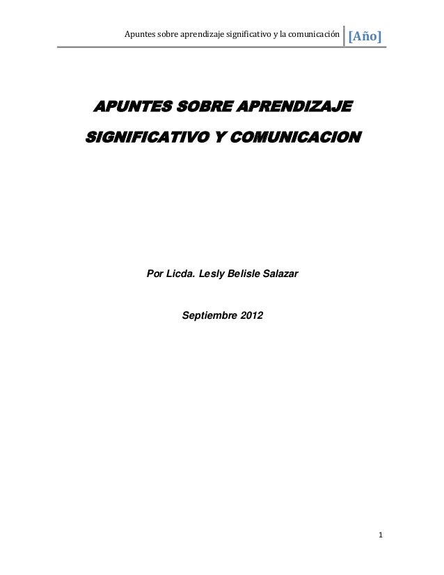 Apuntes sobre aprendizaje significativo y la comunicación   [Año]APUNTES SOBRE APRENDIZAJESIGNIFICATIVO Y COMUNICACION    ...