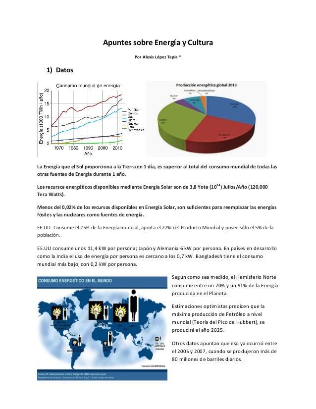 Apuntes sobre Energía y Cultura Por Alexis López Tapia * 1) Datos La Energía que el Sol proporciona a la Tierra en 1 día, ...