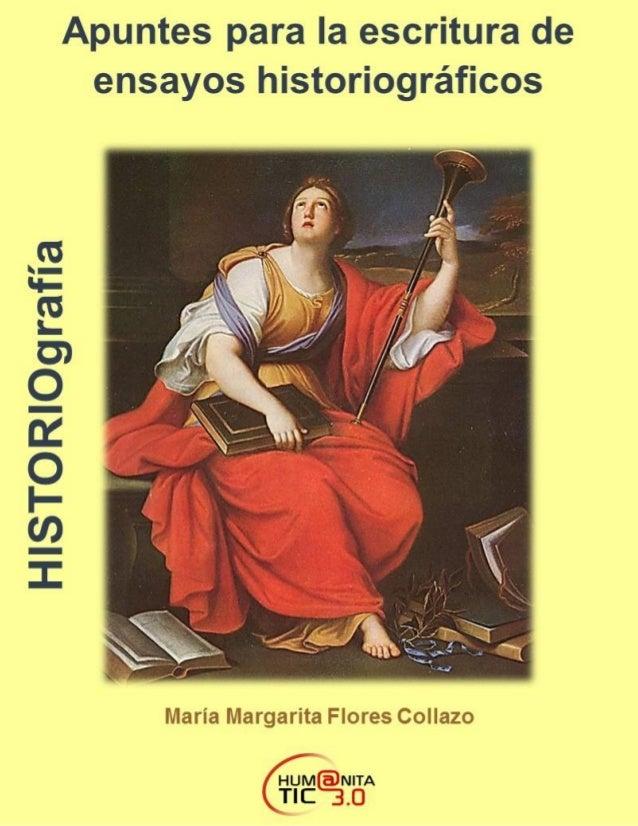Apuntes para la escritura de ensayos historiográficos Primera edición junio 2015 © María Margarita Flores Collazo © HUMANI...