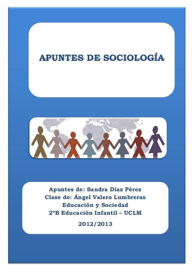 Apuntes de: Sandra Díaz PérezClase de: Ángel Valero LumbrerasEducación y Sociedad2ºB Educación Infantil – UCLM2012/2013APU...