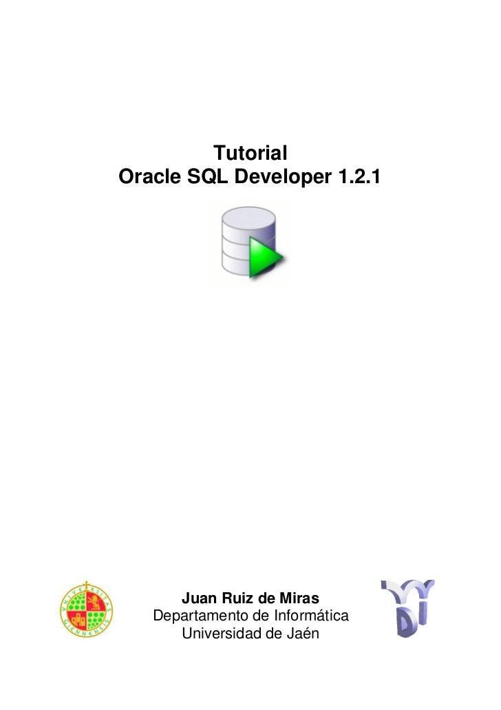 TutorialOracle SQL Developer 1.2.1      Juan Ruiz de Miras   Departamento de Informática      Universidad de Jaén