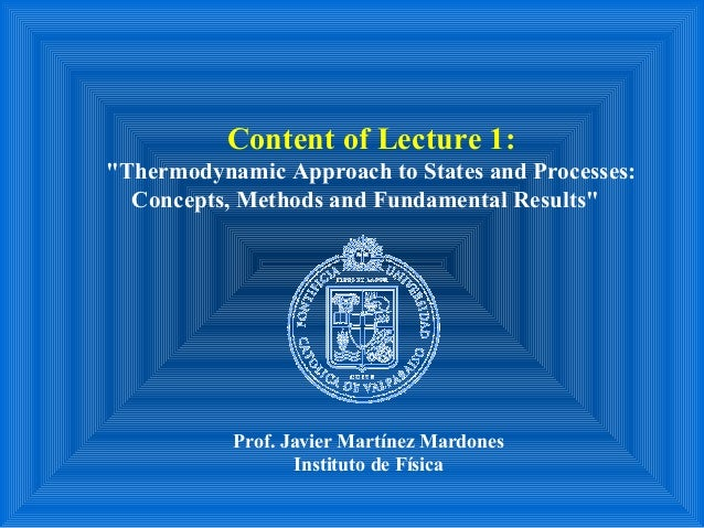 """Content of Lecture 1: """"Thermodynamic Approach to States and Processes: Concepts, Methods and Fundamental Results"""" Prof. Ja..."""