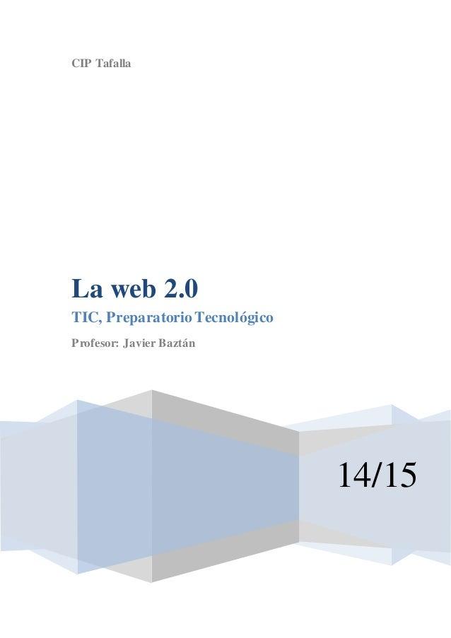 CIP Tafalla  14/15  La web 2.0  TIC, Preparatorio Tecnológico  Profesor: Javier Baztán