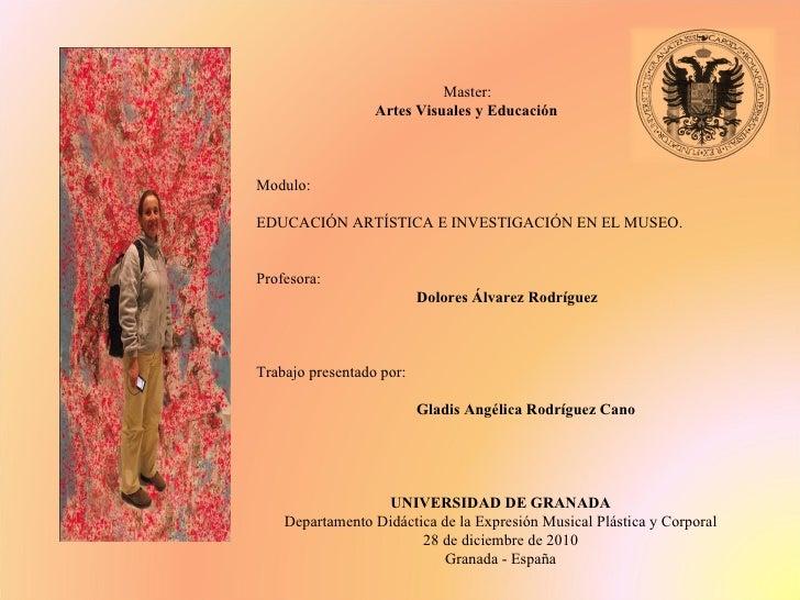 Master:    Artes Visuales y Educación Modulo:   EDUCACIÓN ARTÍSTICA E INVESTIGACIÓN EN EL MUSEO. Profesora:  Dolores Á...