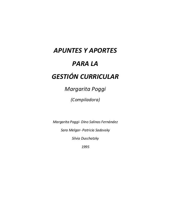 APUNTES Y APORTES           PARA LAGESTIÓN CURRICULAR       Margarita Poggi          (Compiladora)Margarita Poggi- Dino Sa...