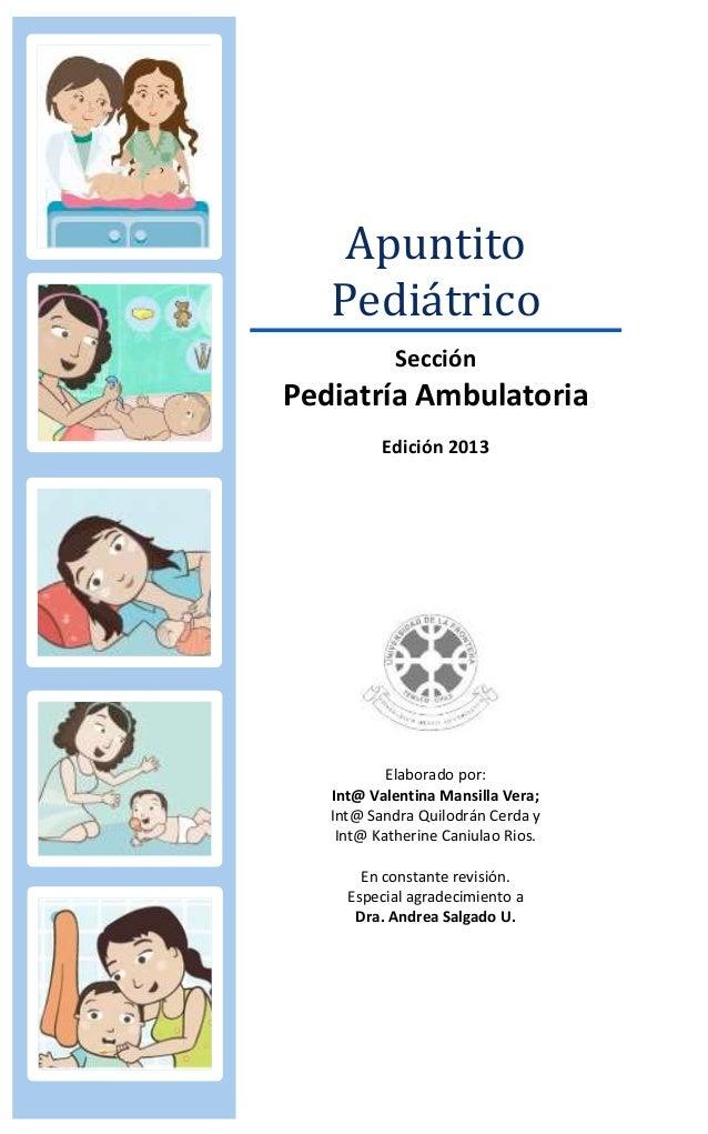 Apuntito Pediátrico Sección Pediatría Ambulatoria Edición 2013 Elaborado por: Int@ Valentina Mansilla Vera; Int@ Sandra Qu...