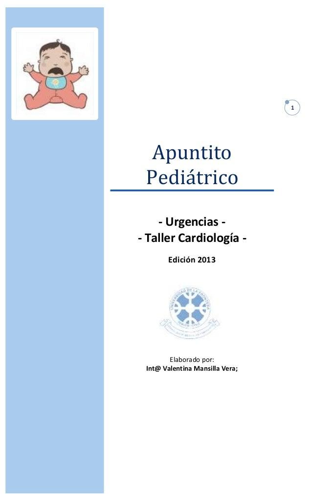 1 Apuntito Pediátrico - Urgencias - - Taller Cardiología - Edición 2013 Elaborado por: Int@ Valentina Mansilla Vera;