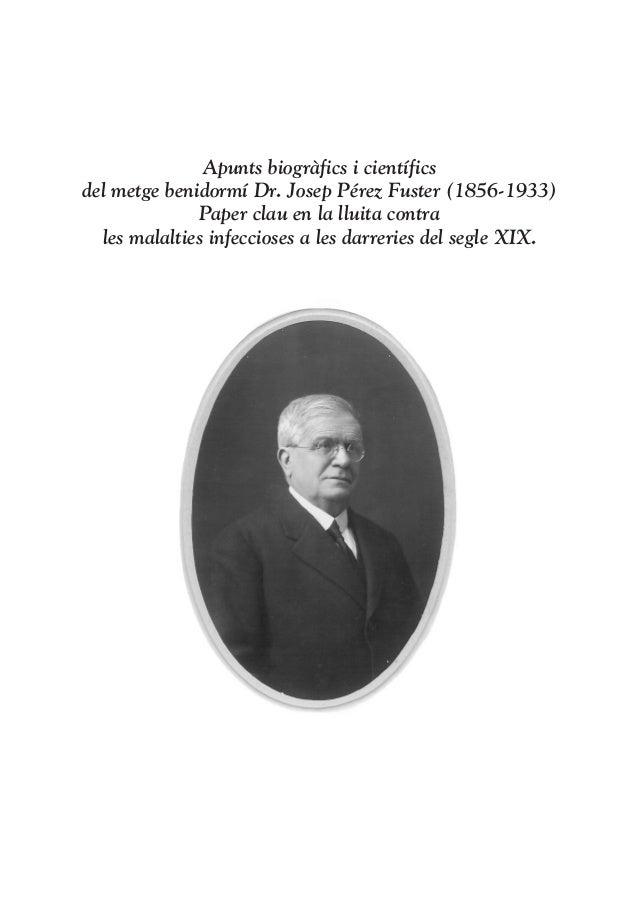 Apunts biogràfics i científicsdel metge benidormí Dr. Josep Pérez Fuster (1856-1933)              Paper clau en la lluita ...