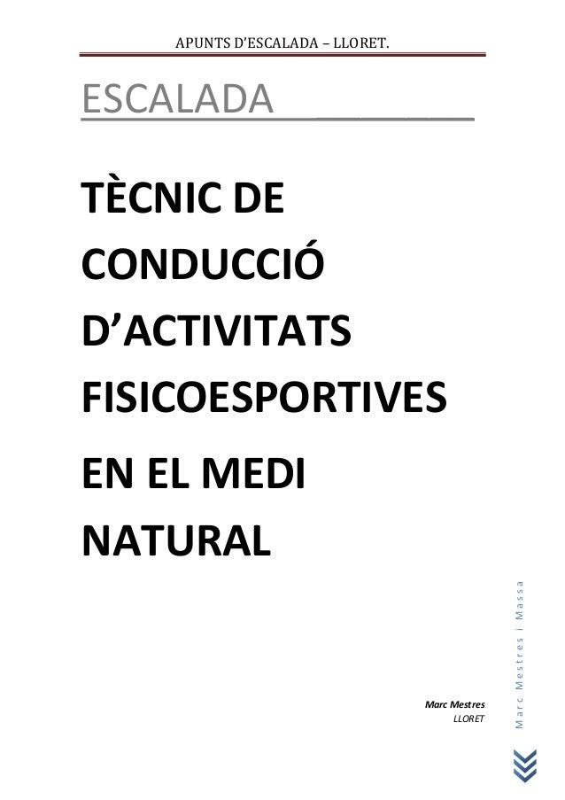 APUNTS D'ESCALADA – LLORET.ESCALADA _______TÈCNIC DECONDUCCIÓD'ACTIVITATSFISICOESPORTIVESEN EL MEDINATURAL                ...