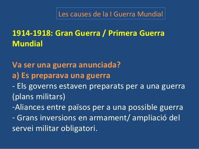 Les causes de la I Guerra Mundial 1914-1918: Gran Guerra / Primera Guerra Mundial Va ser una guerra anunciada? a) Es prepa...