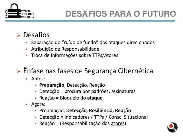 """DESAFIOS PARA O FUTURO   Desafios       Separação do """"ruído de fundo"""" dos ataques direcionados       Atribuição de Resp..."""