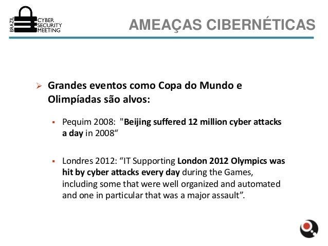"""AMEAÇAS CIBERNÉTICAS   Grandes eventos como Copa do Mundo e    Olimpíadas são alvos:       Pequim 2008: """"Beijing suffere..."""