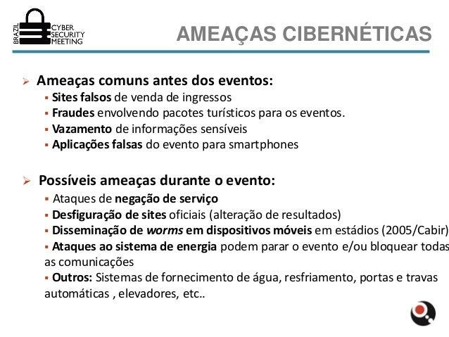 AMEAÇAS CIBERNÉTICAS   Ameaças comuns antes dos eventos:      Sites falsos de venda de ingressos      Fraudes envolvend...