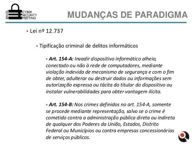 MUDANÇAS DE PARADIGMA   Lei nº 12.737         Tipificação criminal de delitos informáticos             Art. 154-A: Inva...