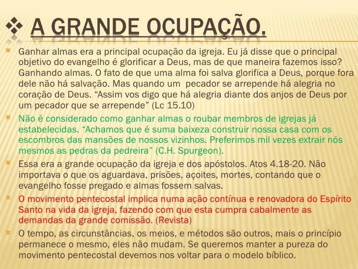    Ganhar almas era a principal ocupação da igreja. Eu já disse que o principal    objetivo do evangelho é glorificar a D...