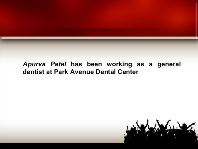 Apurva Patel has been working as a general dentist at Park