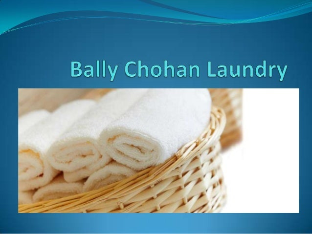 Bally Chohan Laundry  Bally Chohan Laundry services offers the convenience  and peace of mind of having laundry services ...