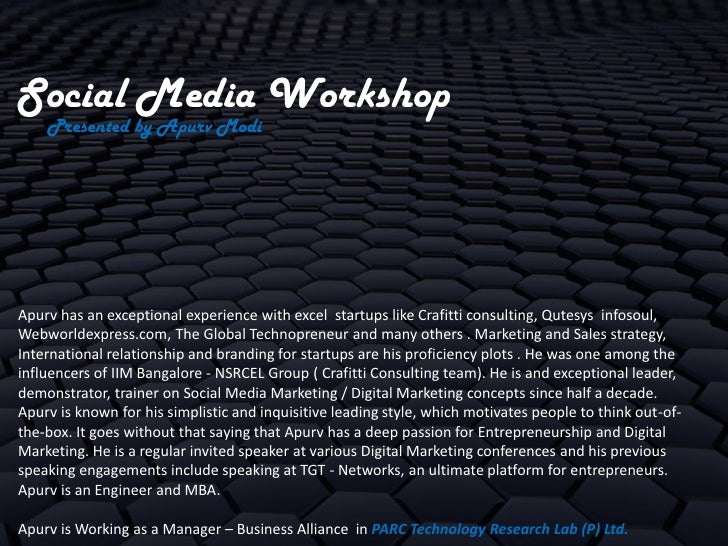 Social Media Workshop    Presented by Apurv ModiApurv has an exceptional experience with excel startups like Crafitti cons...
