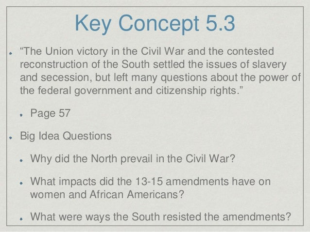 why did the north prevail in the civil war Historians have offered several explanations for the confederate defeat in the civil war first, the north had a superiority in numbers and resources-but superiority did not bring victory to the british empire in its war against in our book why the south lost the civil war, laid out our.
