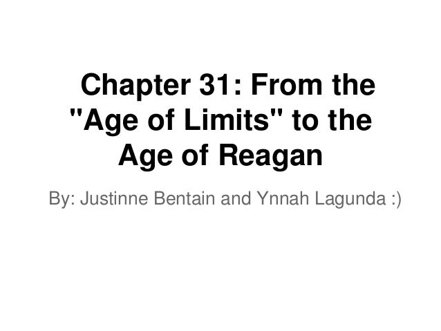 """Chapter 31: From the  """"Age of Limits"""" to the     Age of ReaganBy: Justinne Bentain and Ynnah Lagunda :)"""