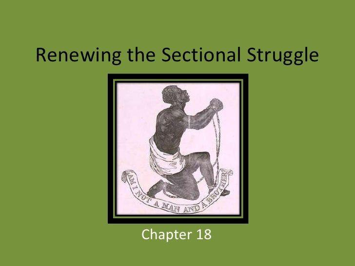 Renewing the Sectional Struggle<br />Chapter 18<br />